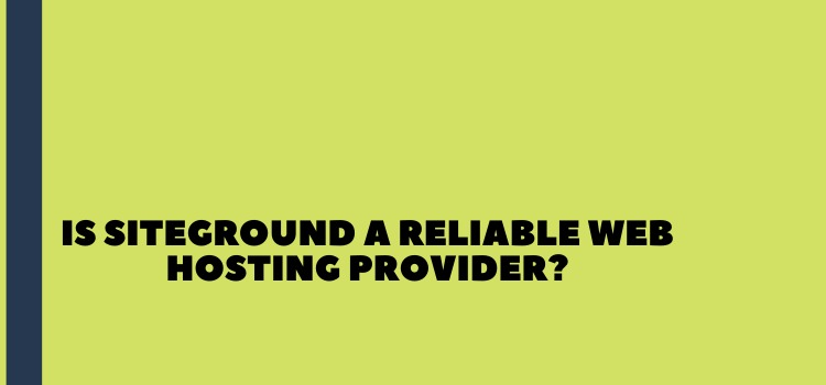 Photo of Is SiteGround A Reliable Web Hosting Provider?