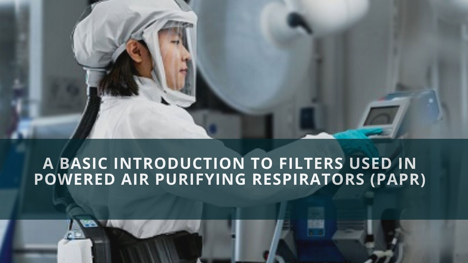 Photo of A Basic Introduction to Filters used in Powered Air purifying respirators
